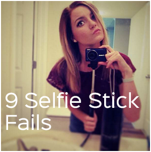 9selfiestickfails
