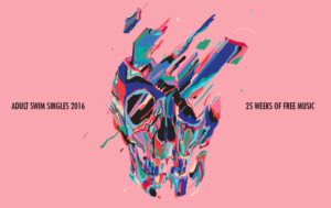 Adult Swim Singles: 25 Weeks. 25 Tracks.